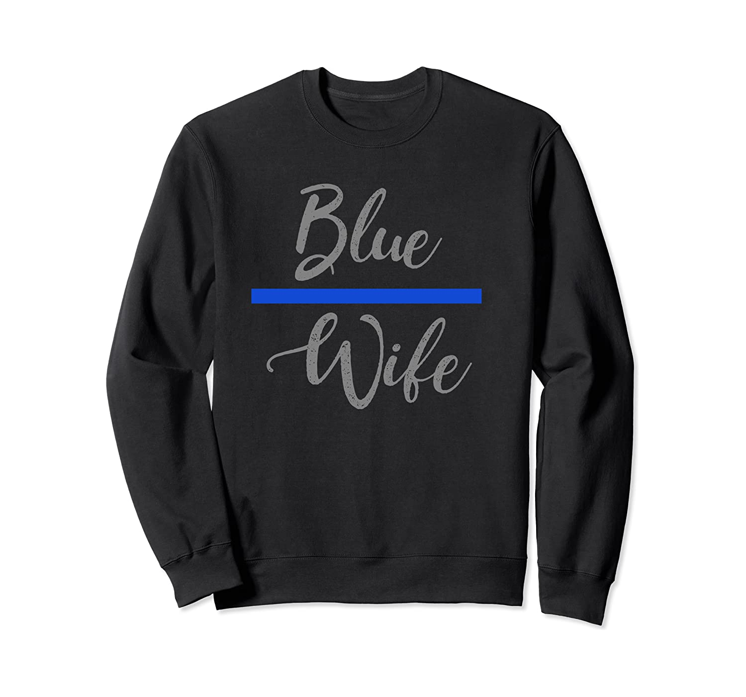 Blue Wife Thin Blue Line - Police Wife Forever Shirts Crewneck Sweater