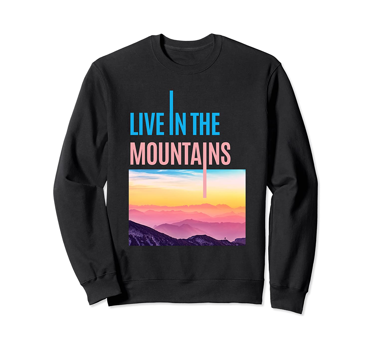 Live In The Mountains Sweatshirt