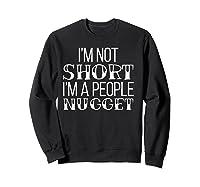 I'm Not Short I'm A People Nugget Shirts Sweatshirt Black