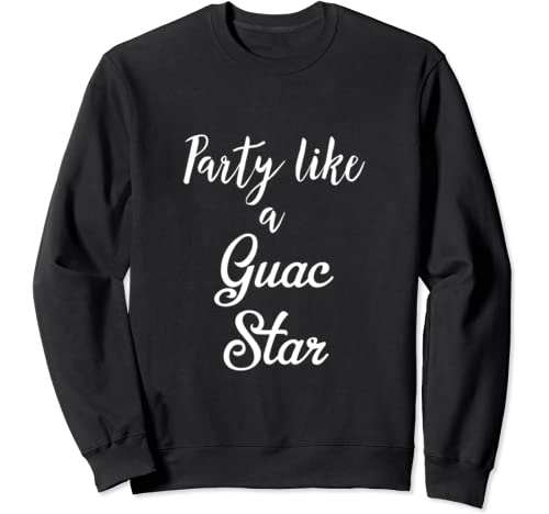 Party Like A Guac Star Shirt,Holy Guacamole Tacos And Chill Sweatshirt