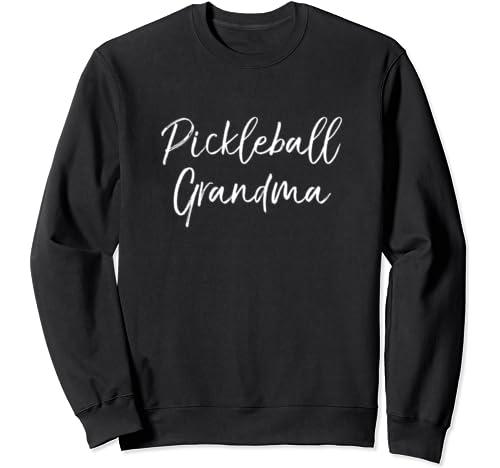 Cute Pickle Ball Quote Mother's Day Gift Pickleball Grandma Sweatshirt