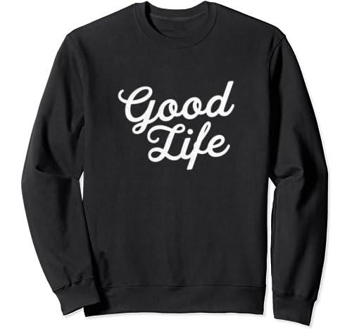 Living The Good Life   Happy Positive Mindset Gift Sweatshirt