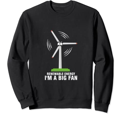 I'm A Big Fan Renewable Energy Wind Mill Earth Day Sweatshirt