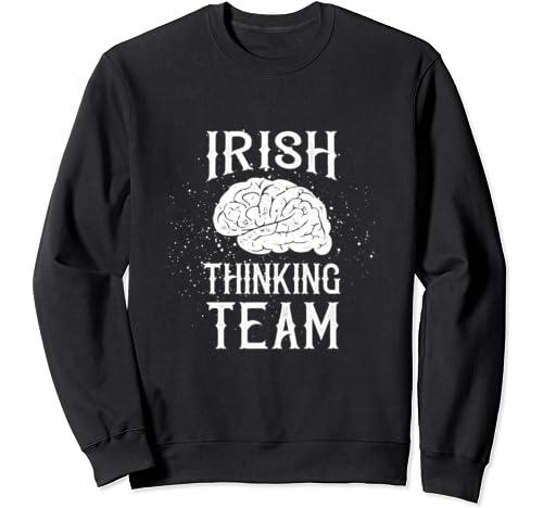 Irish Thinking Team Cool St. Patrick's Day Sweatshirt