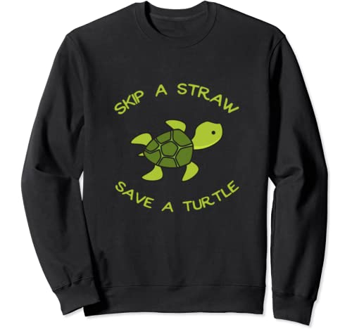 Skip A Straw Save A Turtle Environment Mother Earth Day Sweatshirt