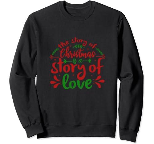 The Story Of Christmas Quote Christmas Apparel Gift Sweatshirt