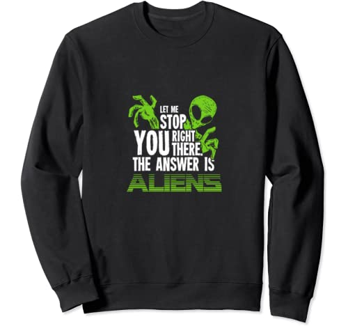 The Answer Is Aliens Gift For Ancient Astronaut Theorist Sweatshirt