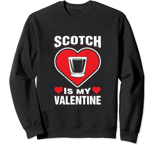 Scotch Is My Valentine's Day Whisky Blended Holiday Humor Sweatshirt