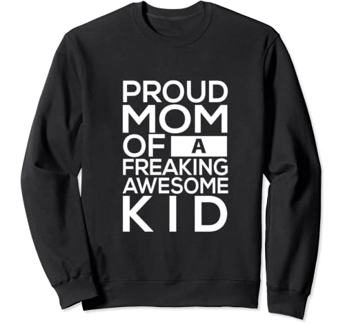Proud Mom Of A Freaking Awesome Kid   Mother's Day Sweatshirt