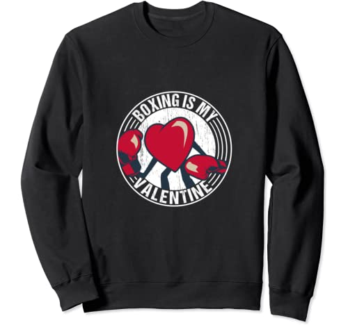 Boxing Is My Valentine Boxing Lover Gift For Valentine's Day Sweatshirt