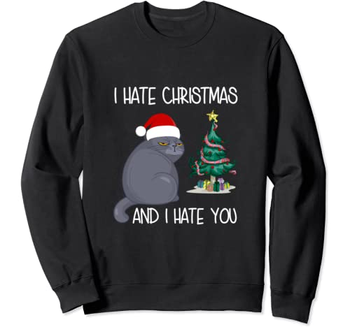 I Hate Christmas And I Hate You Funny Offended Cat Xmas Gift Sweatshirt