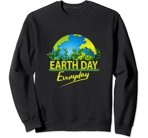 Earth Day Every Day Global Warming Climate Change Awareness Sweatshirt