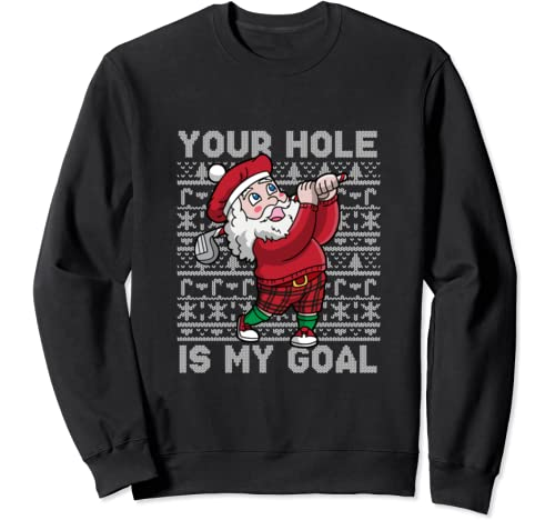 Golf Santa Claus Your Hole Is My Goal Ugly Christmas Golfer Sweatshirt