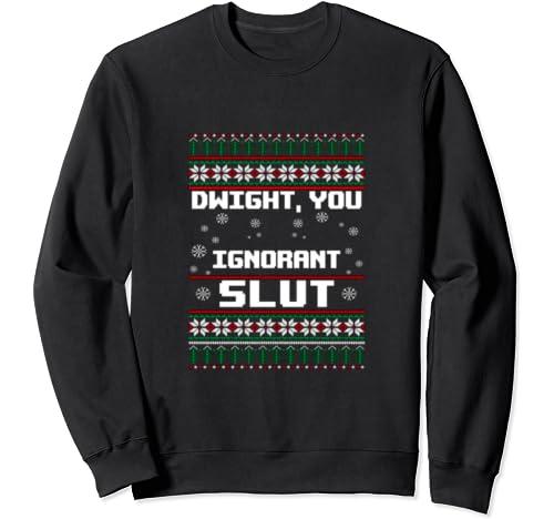 Dwight Ugly Christmas , Ignorant Slut Christmas Sweatshirt