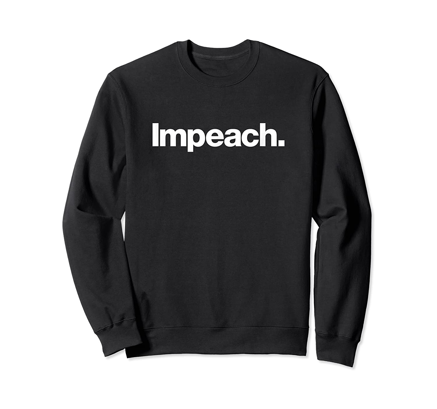 The Impeach T Shirt A Shirt That Says The Word Impeach Crewneck Sweater