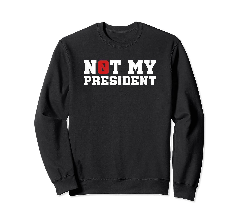 Donald Trump Is Not My President Anti Trump Impeach 45 T Shirt Crewneck Sweater