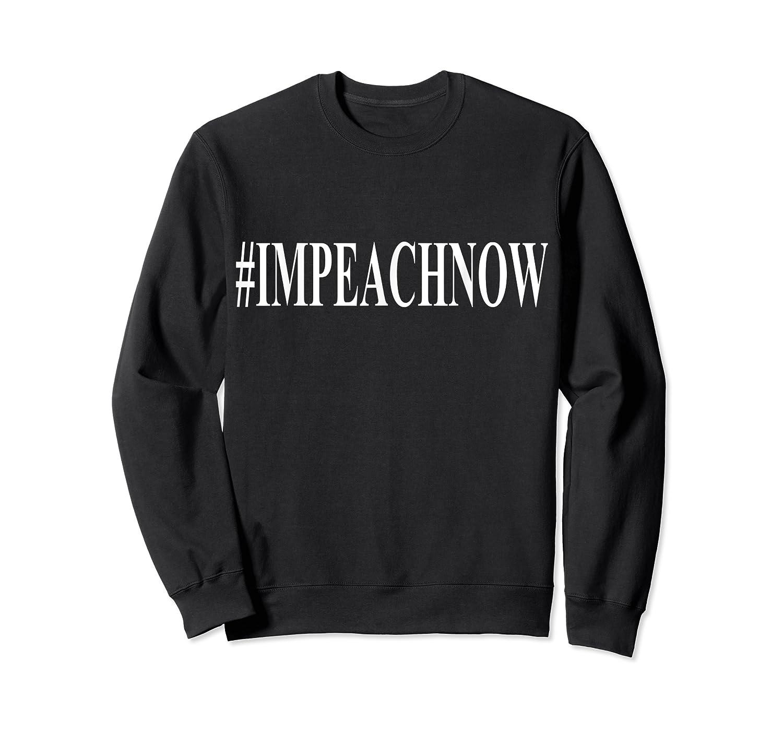 Impeach Now Anti Trump Impeacht T Shirt Crewneck Sweater