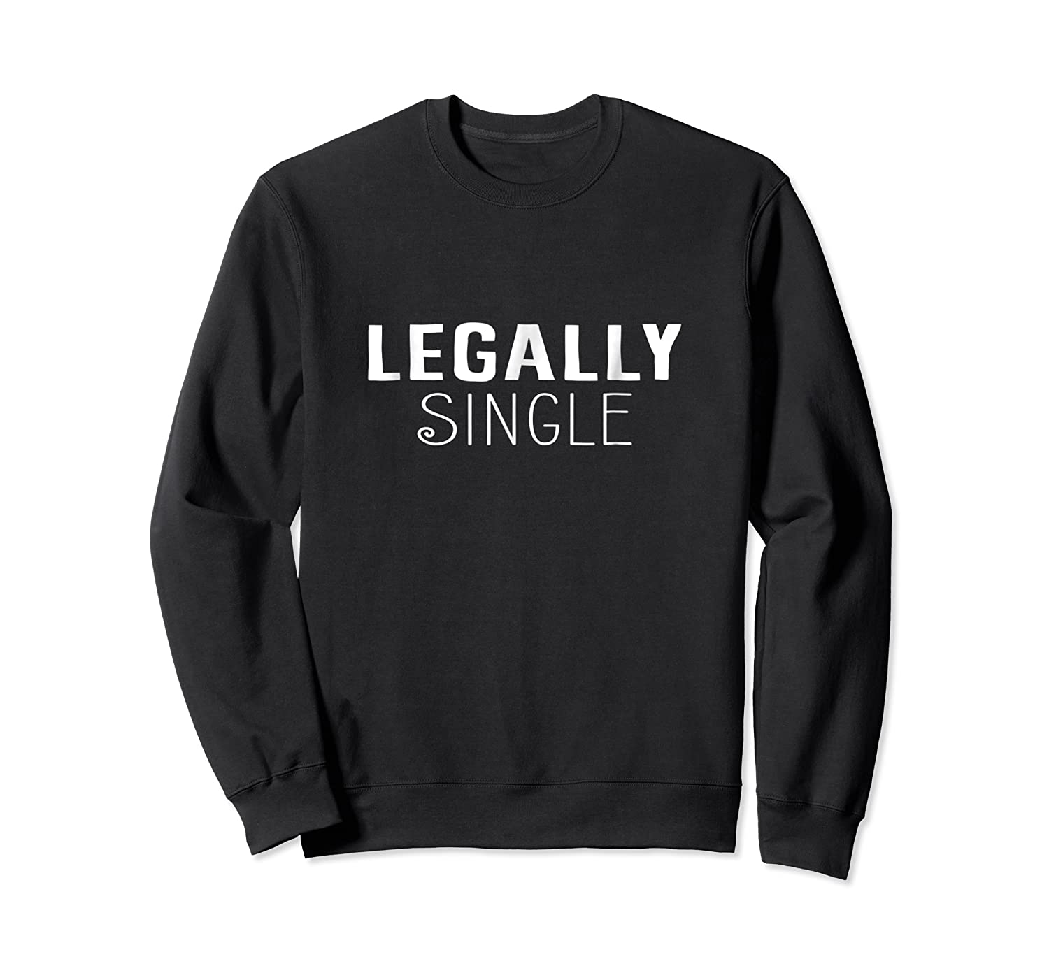 Funny Divorce Gift Legally Single Relationship T Shirt Crewneck Sweater