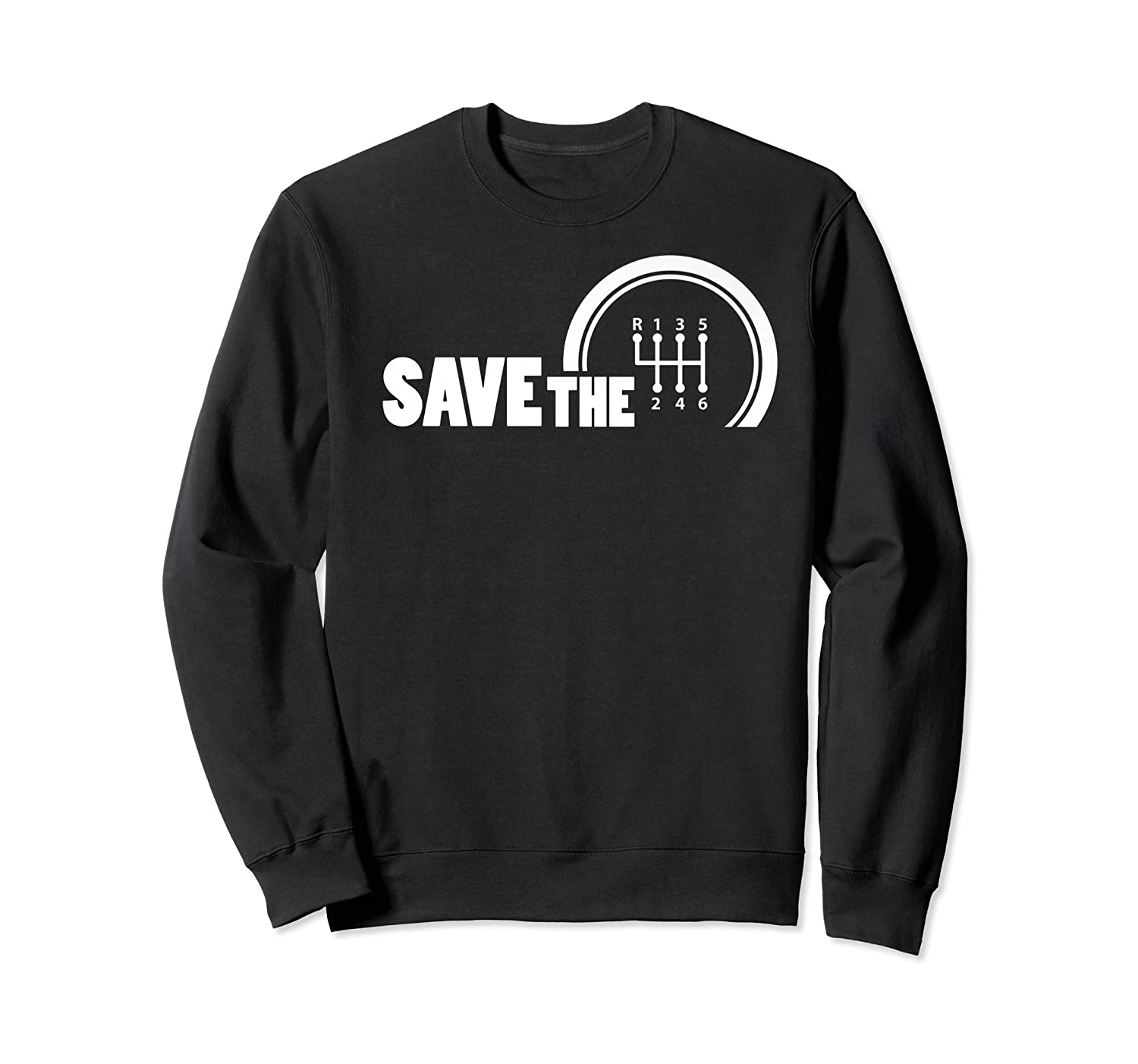Save The Stick Manual Transmission Three Pedals Gift Shirts Crewneck Sweater