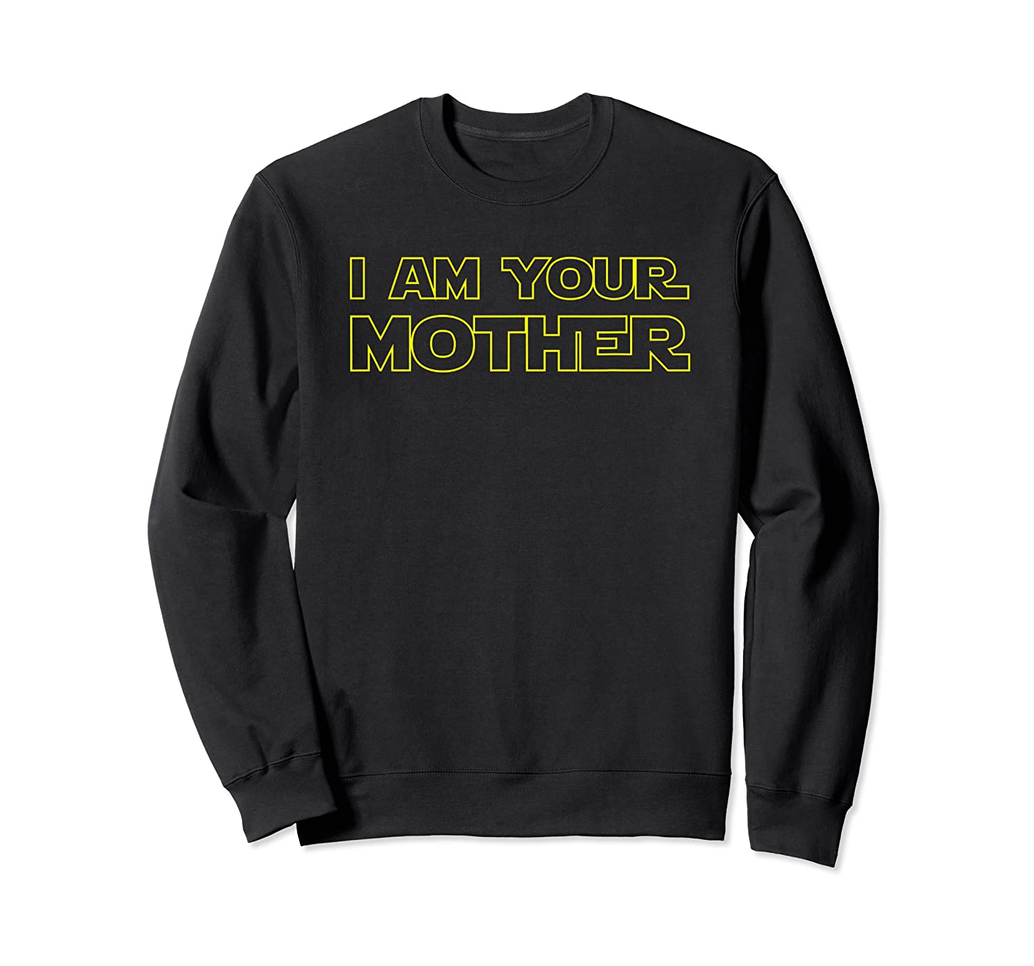 I Am Your Mother T Shirt Mother S Day Gift For Star Mom Crewneck Sweater