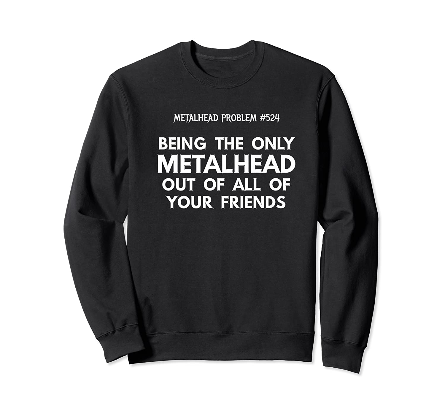 Being The Only Metalhead Out Of All Of Your Friends Shirts Crewneck Sweater