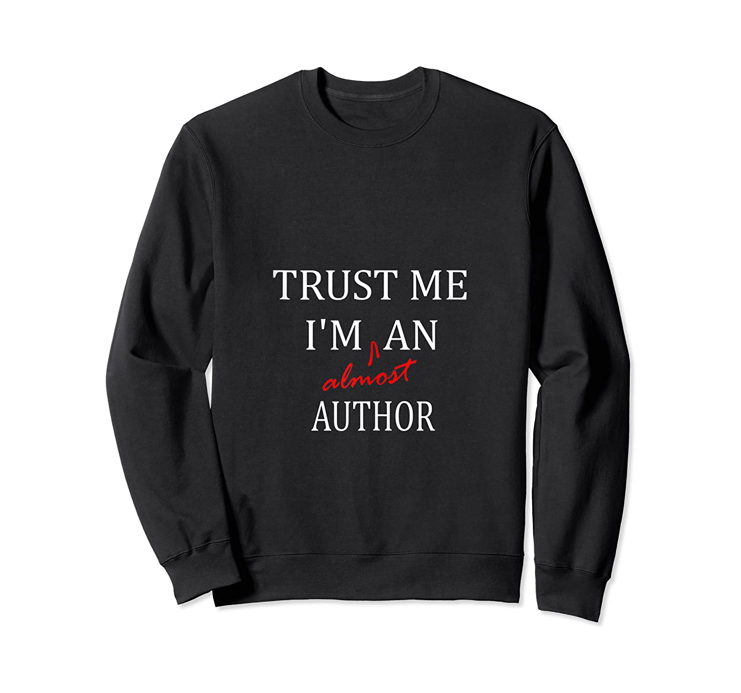Trust Me Im Almost A N Author Tank Top Shirts Crewneck Sweater
