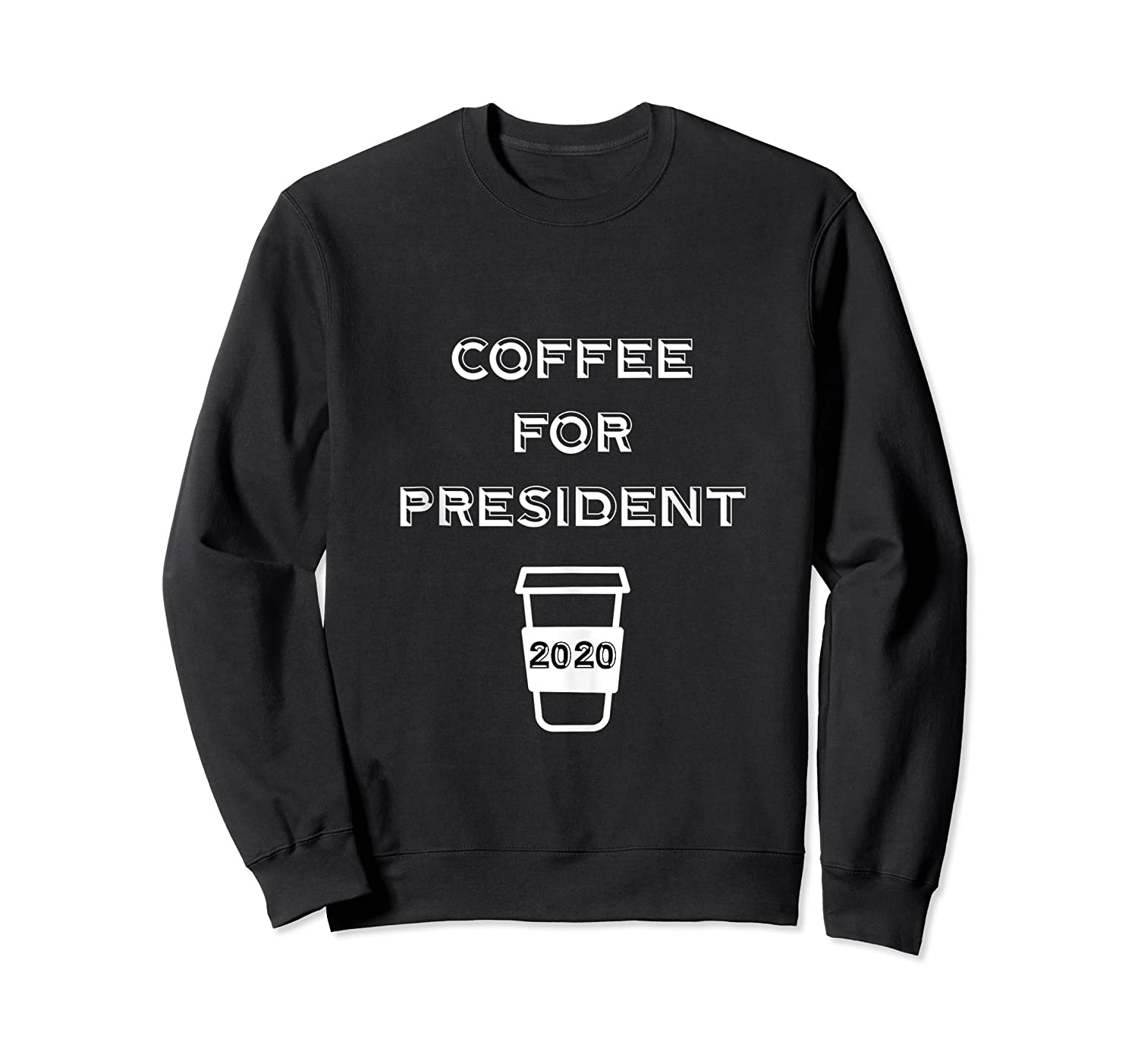 Coffee For President 2020 Funny Presidential Election Day Tank Top Shirts Crewneck Sweater