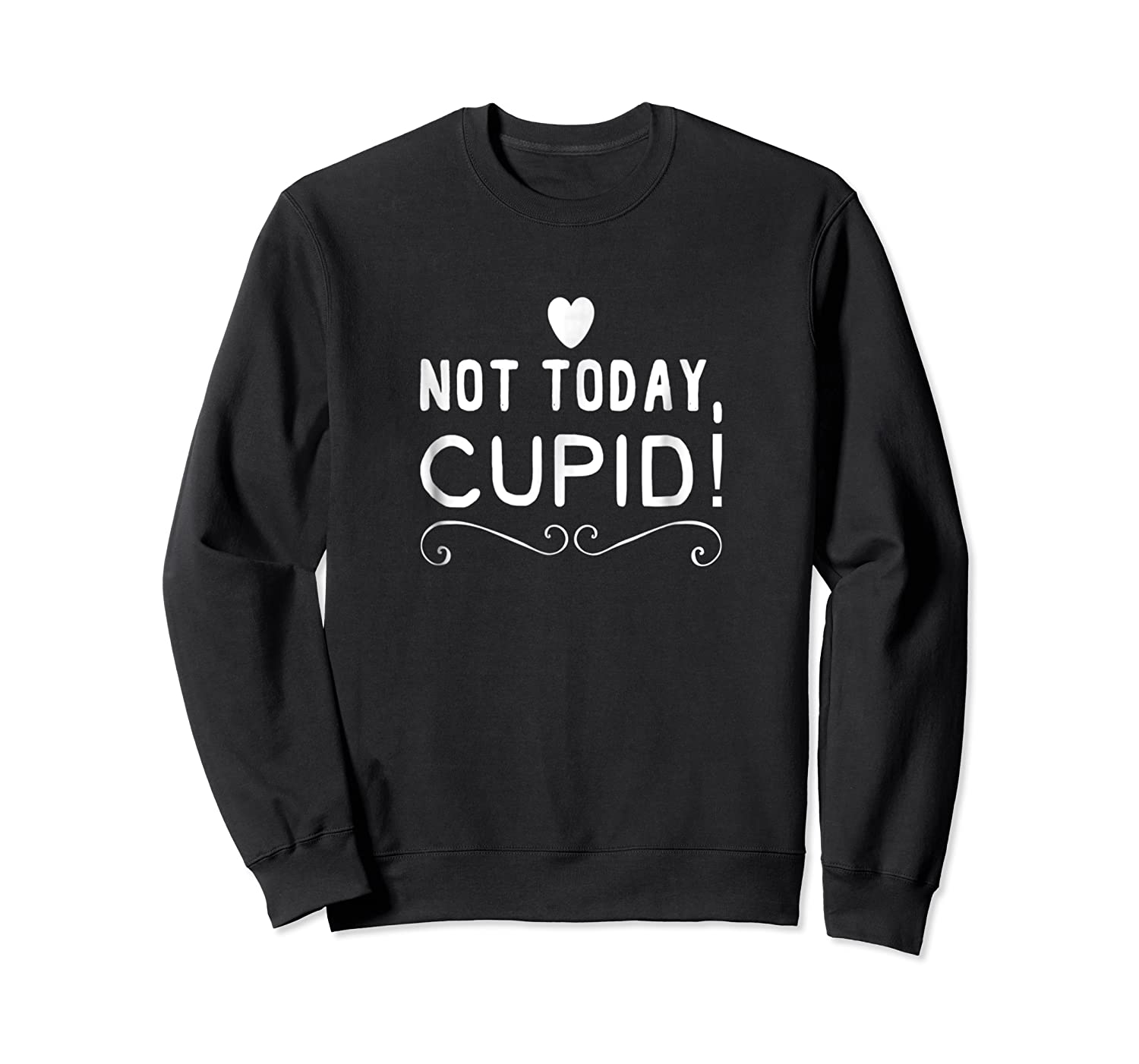 Not Today Cupid Funny Anti Love Tshirt Divorce Single Gift Crewneck Sweater