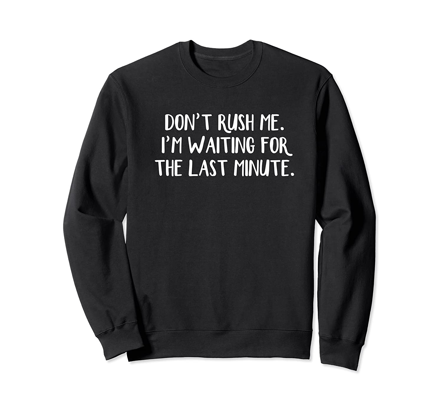 Don't Rush Me I'm Waiting For The Last Minute Shirts Crewneck Sweater