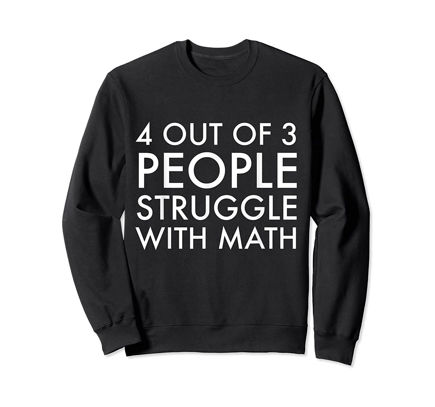 4 Out Of 3 People Struggle With Math T-shirt Geek Nerd Tee Crewneck Sweater
