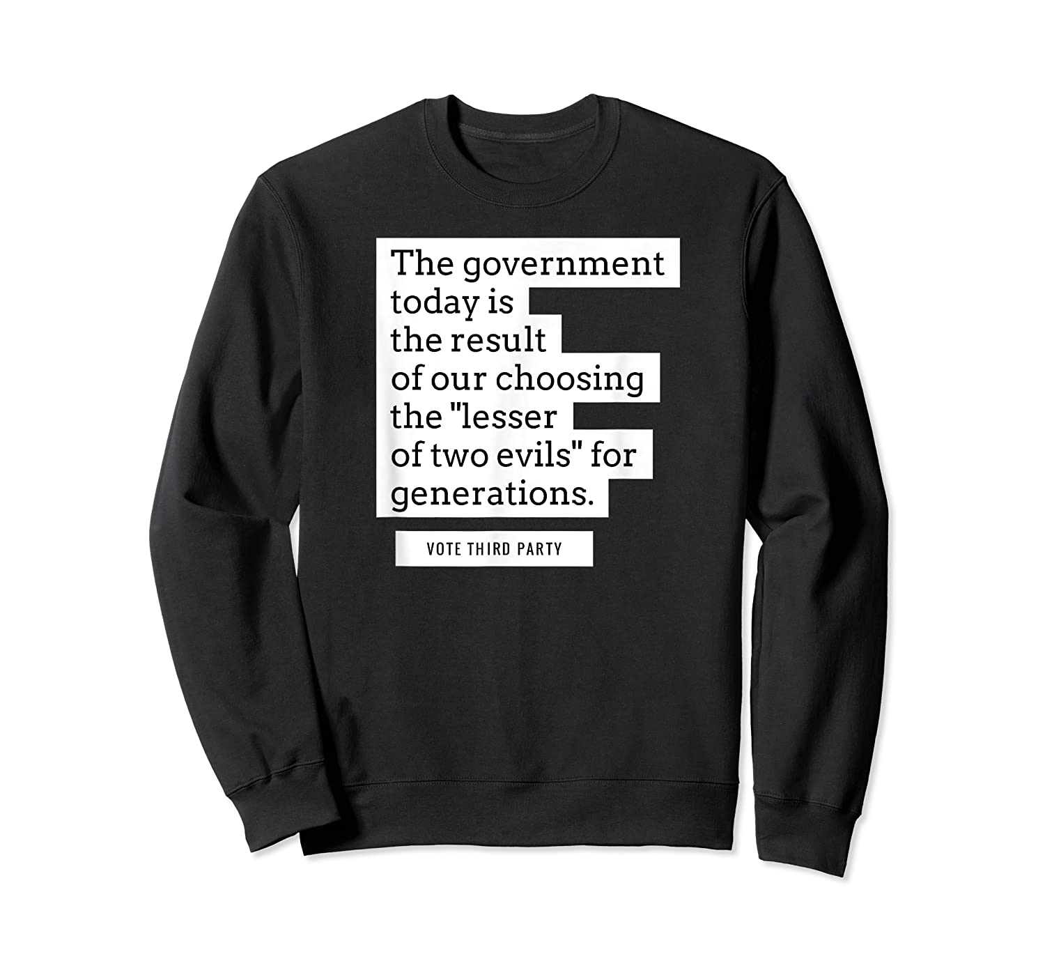 Vote Third Party Shirt Quote Libertarian Governt Crewneck Sweater