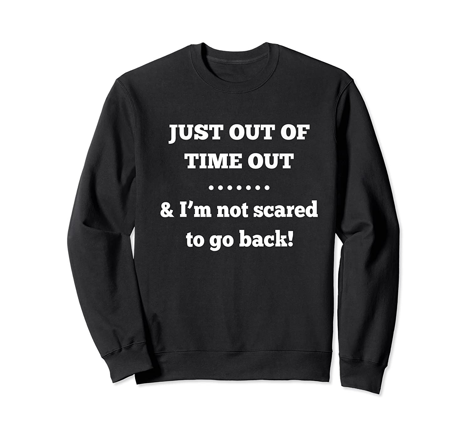 Just Out Of Time Out And I'm Not Scared To Go Back Premium T-shirt Crewneck Sweater