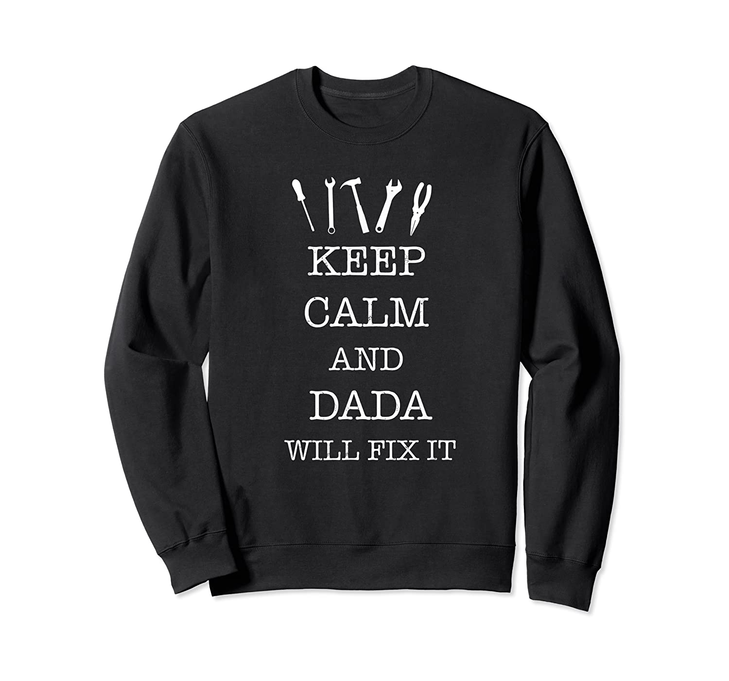 Keep Calm And Dada Will Fix It For Father S Day T Shirt Crewneck Sweater