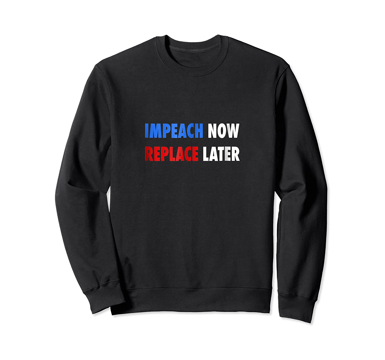 Impeach Now Replace Later T Shirt Anti Trump Protest Shirt Crewneck Sweater