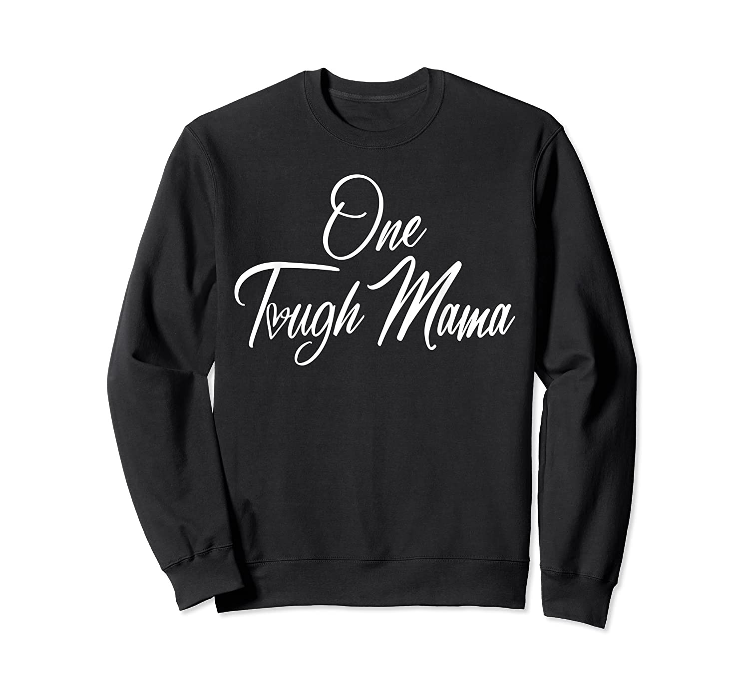 One Tough Mama T Shirt Happy Mother S Day Gift For Mom Crewneck Sweater