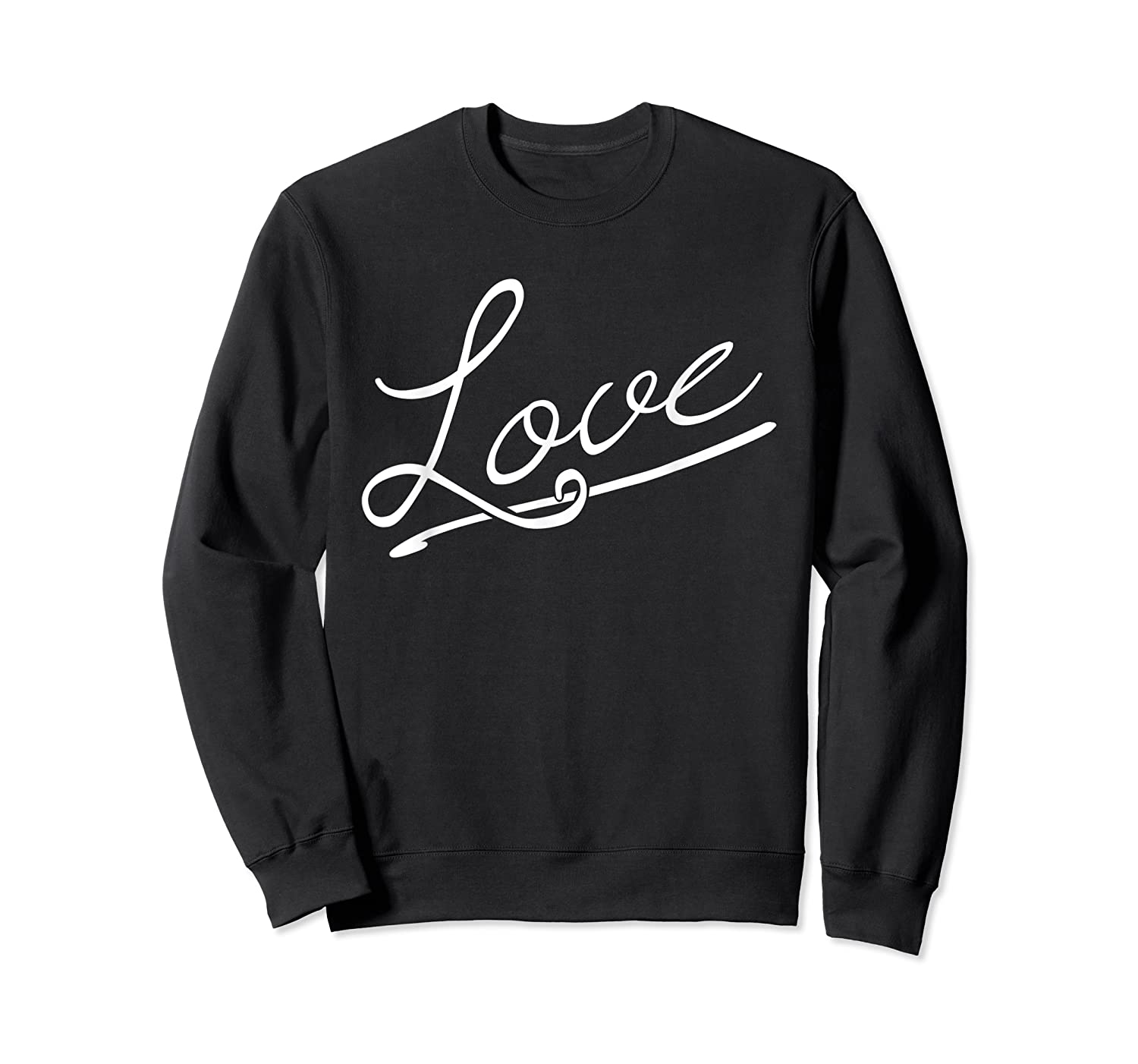 Love - Positive Messages Sayings Quotes T-shirt Crewneck Sweater