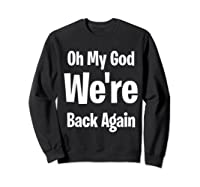 Oh My God We Re Back Again Backstreet Back Great Shirts Sweatshirt Black