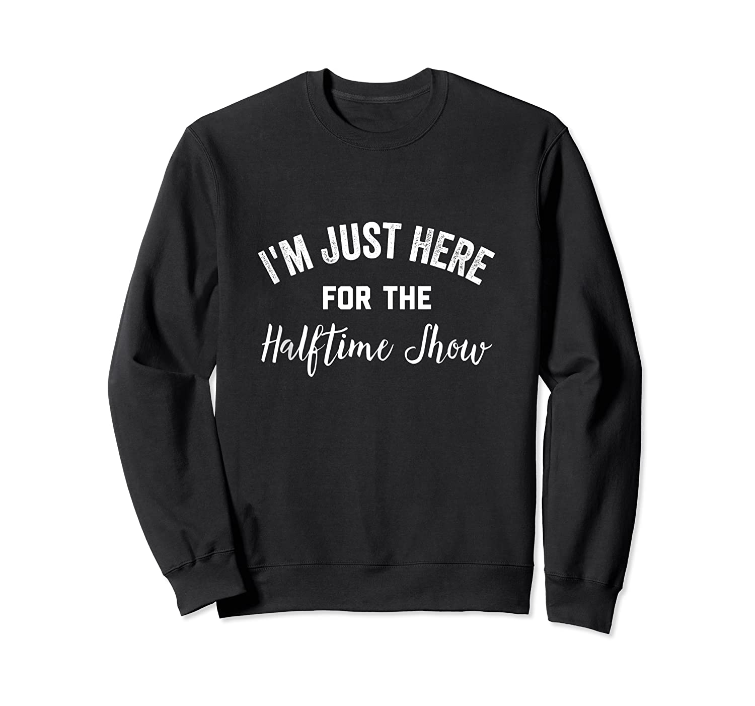 I'm Just Here For The Halftime Show , Half Time Game Day Shirts Crewneck Sweater