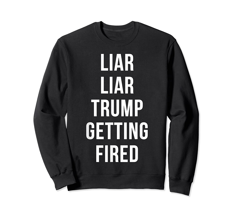 Liar Liar Trump Getting Fired Funny Impeach President T Shirt Crewneck Sweater
