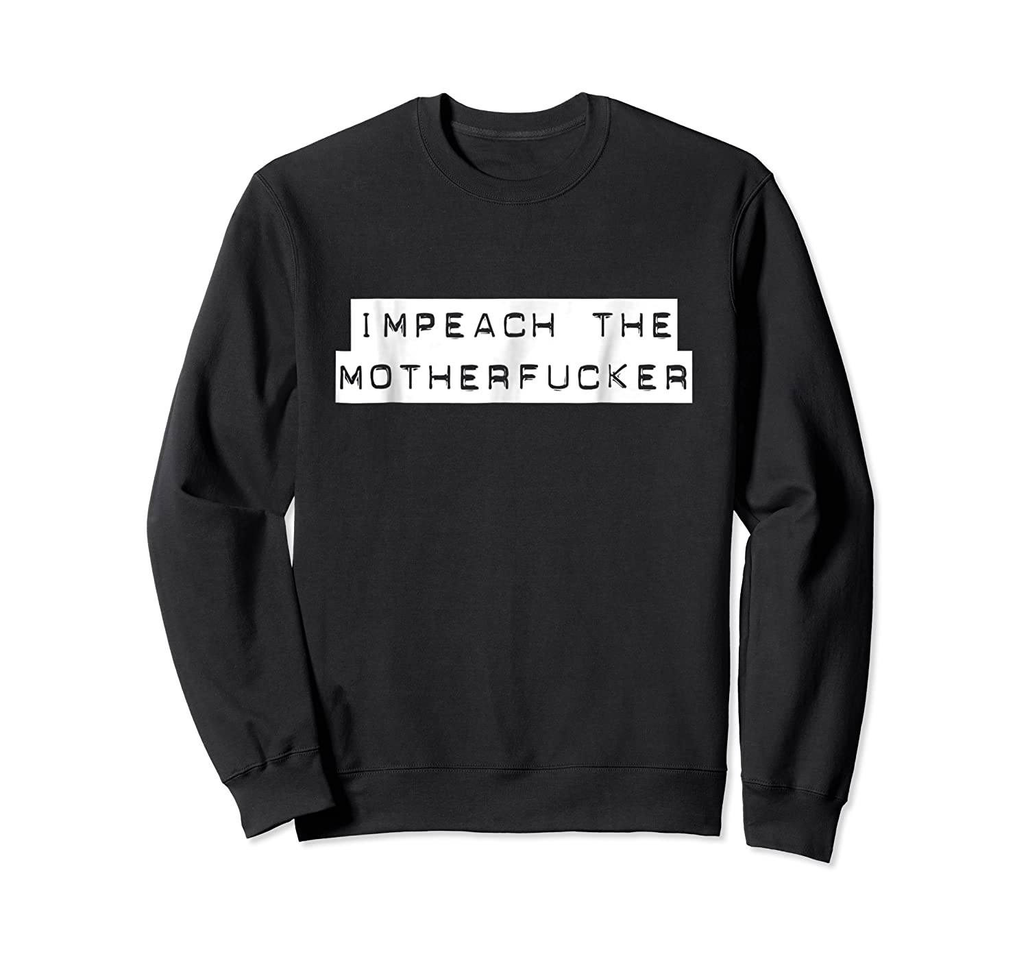Impeach The Mother Fucker Tshirt For And  Crewneck Sweater