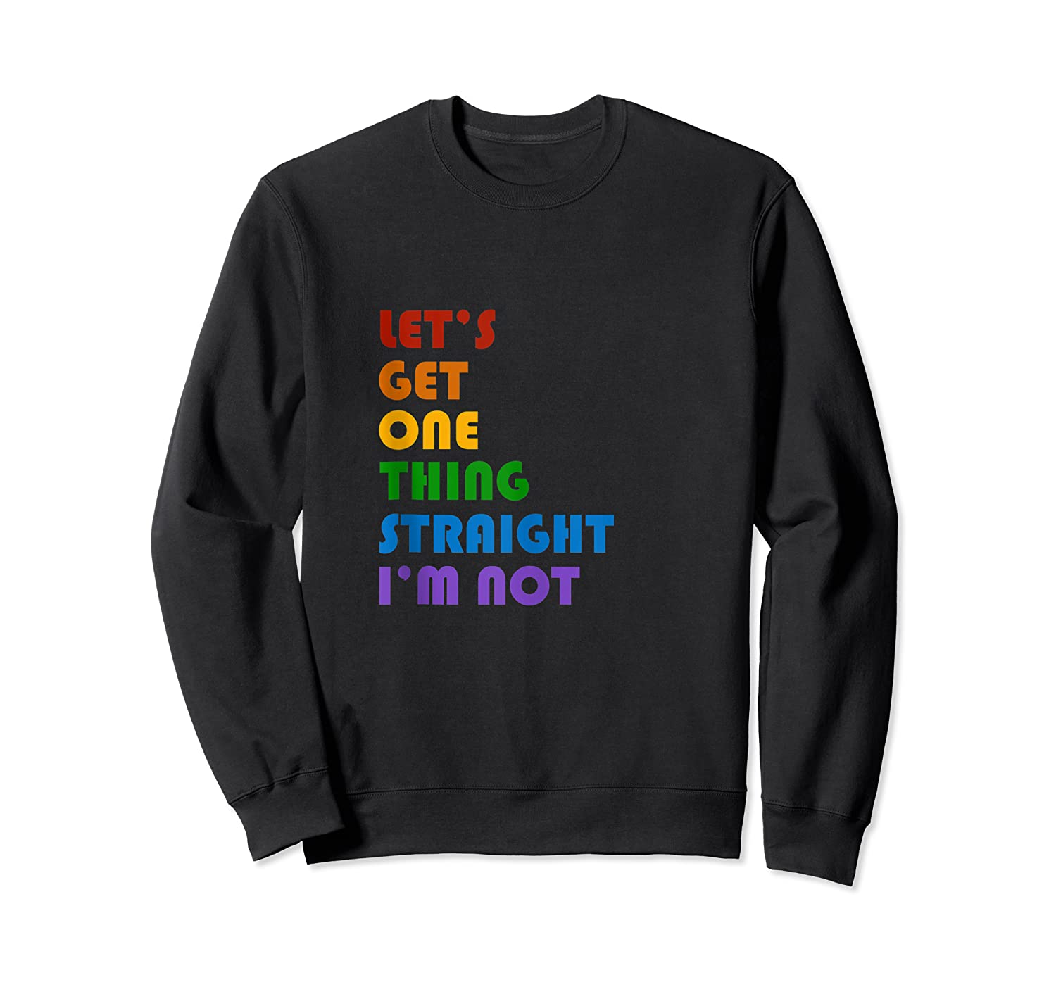 Lets Get One Thing Straight Im Not Lgbt Gift Shirts Crewneck Sweater