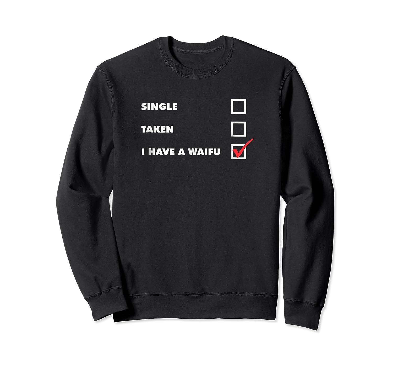 Single Taken I Have A Waifu Otaku Weeb Valentine S Day Shirts Crewneck Sweater