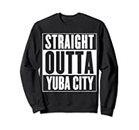 Straight Outta Yuba City T Shirt Sweatshirt Black