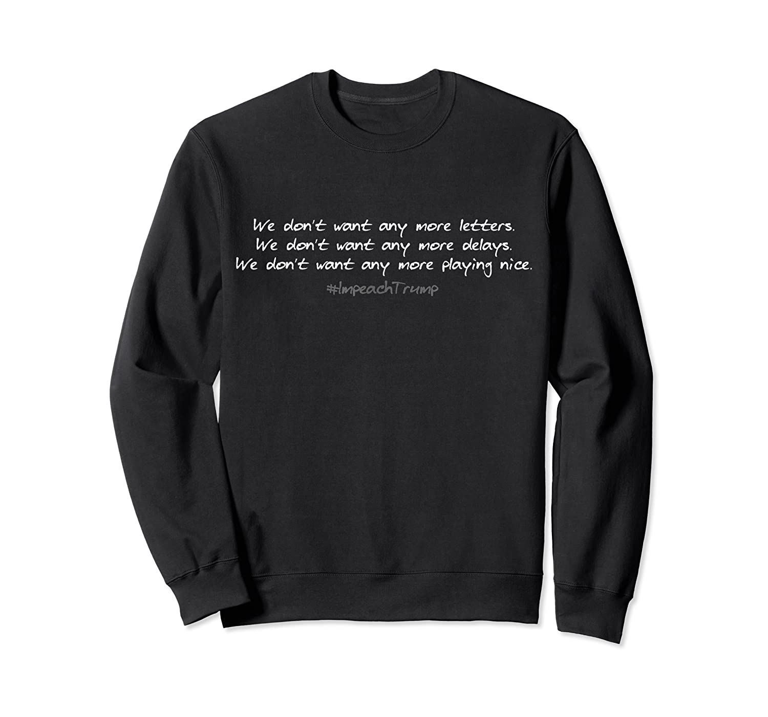 We Dont Want Any More Letters Impeach Donald Trump T Shirt Crewneck Sweater