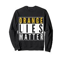 Orange Lies Matter Anti Trump Activist Protest Impeach T Shirt Sweatshirt Black