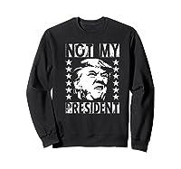 Not My President 2020 Election Impeach Trump Premium T Shirt Sweatshirt Black