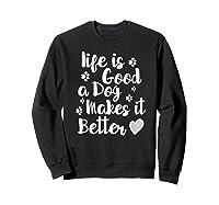 A Dog Makes It Better For Dog Lovers Tshirt T-shirt Sweatshirt Black