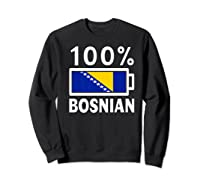 Bosnia Herzegovina Flag Shirt 100 Bosnian Battery Power Sweatshirt Black