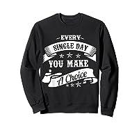 Every Single Day You Make A Choice Happy Self Empowert T Shirt Sweatshirt Black