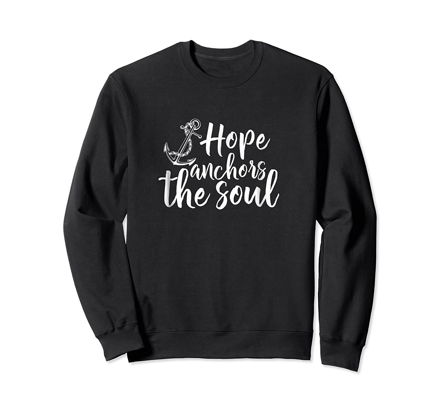 Hope Anchors The Soul T Shirt Gift S000100 Crewneck Sweater